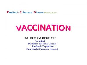Paediatric Infectious Disease Presentation DR ELHAM BUKHARI Consultant