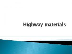 Highway materials Basic road construction materials includes soils