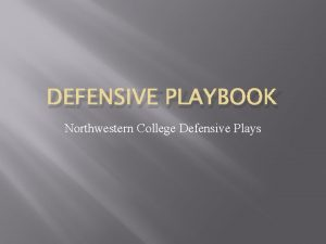 DEFENSIVE PLAYBOOK Northwestern College Defensive Plays Defensive Numbering