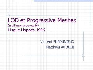LOD et Progressive Meshes maillages progressifs Hugue Hoppes