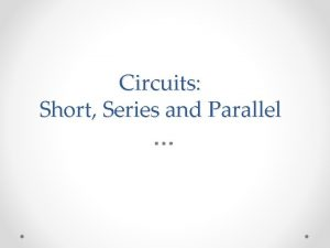 Circuits Short Series and Parallel Short Circuit A