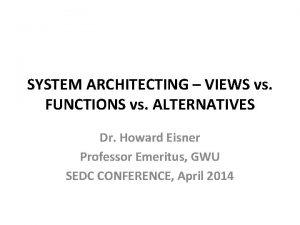 SYSTEM ARCHITECTING VIEWS vs FUNCTIONS vs ALTERNATIVES Dr