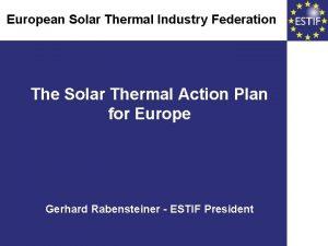 European Thermal Industry Federation European Solar Thermal Industry