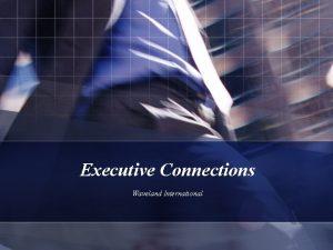 Executive Connections Waveland International Executive Connections is a