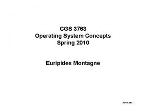 CGS 3763 Operating System Concepts Spring 2010 Euripides