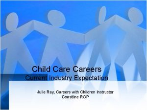 Child Careers Current Industry Expectation Julie Ray Careers