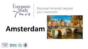 Amsterdam SCHOOLS NAME TRIP TO AMSTERDAM Travel Dates