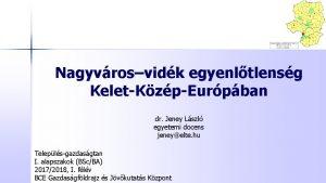 Nagyvrosvidk egyenltlensg KeletKzpEurpban dr Jeney Lszl egyetemi docens