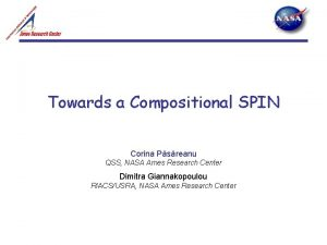 Towards a Compositional SPIN Corina Psreanu QSS NASA