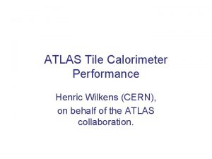 ATLAS Tile Calorimeter Performance Henric Wilkens CERN on
