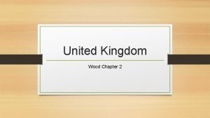 United Kingdom Wood Chapter 2 Geography Political Geography
