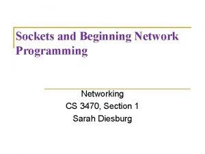 Sockets and Beginning Network Programming Networking CS 3470