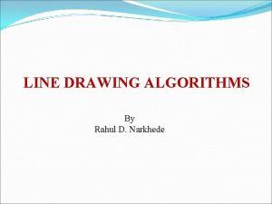 LINE DRAWING ALGORITHMS By Rahul D Narkhede Line