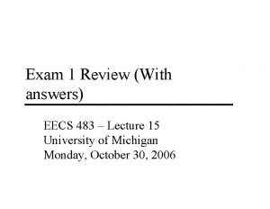 Exam 1 Review With answers EECS 483 Lecture