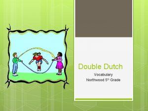 Double Dutch Vocabulary Northwood 5 th Grade Unison