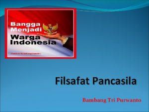 Filsafat Pancasila Bambang Tri Purwanto Filsafat Pengertian Philosophia