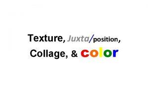 Texture Juxtaposition Collage color Texture Exhibit A Actual
