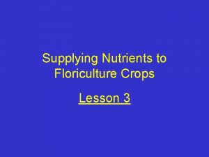 Supplying Nutrients to Floriculture Crops Lesson 3 Next