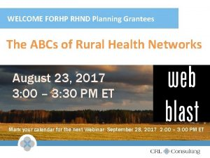 WELCOME FORHP RHND Planning Grantees The ABCs of