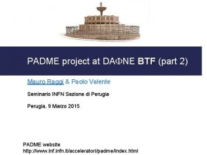 PADME project at DAFNE BTF part 2 Mauro