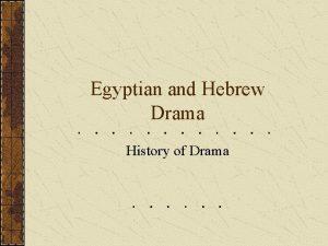 Egyptian and Hebrew Drama History of Drama Drama