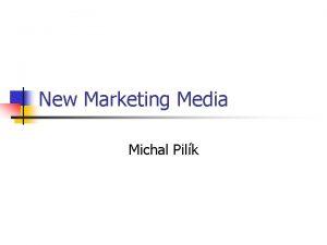 New Marketing Media Michal Pilk Osnova pedmtu n