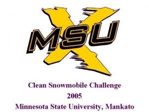 Clean Snowmobile Challenge 2005 Minnesota State University Mankato