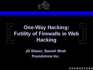 OneWay Hacking Futility of Firewalls in Web Hacking
