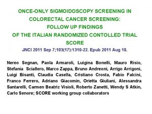 ONCEONLY SIGMOIDOSCOPY SCREENING IN COLORECTAL CANCER SCREENING FOLLOW