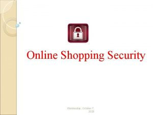 Online Shopping Security Wednesday October 7 2020 Introduction