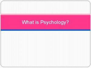 What is Psychology Psychology defined Psychology is the