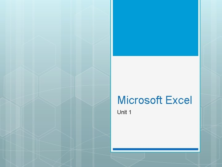 Microsoft Excel Unit 1 Objectives Open Microsoft Excel