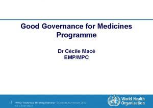 Good Governance for Medicines Programme Dr Ccile Mac