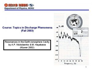 Course Topics in Discharge Phenomena Fall 2003 Resonances