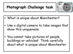 Photograph Challenge task What is unique about Manchester
