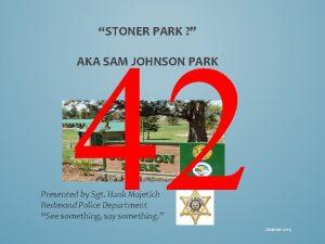 STONER PARK 42 AKA SAM JOHNSON PARK Presented