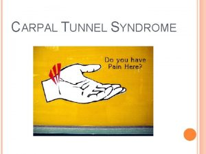 CARPAL TUNNEL SYNDROME Do you often feel a