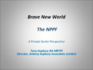 Brave New World The NPPF A Private Sector