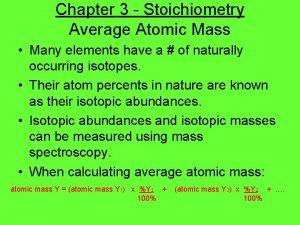 Chapter 3 Stoichiometry Average Atomic Mass Many elements