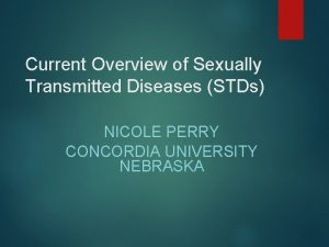 Current Overview of Sexually Transmitted Diseases STDs NICOLE