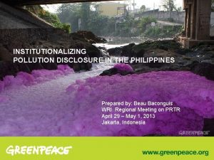 INSTITUTIONALIZING POLLUTION DISCLOSURE IN THE PHILIPPINES Prepared by
