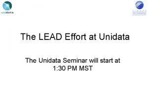 The LEAD Effort at Unidata The Unidata Seminar
