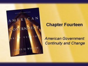 Chapter Fourteen American Government Continuity and Change Introduction