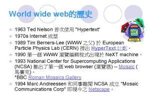 World wide web l l l 1963 Ted