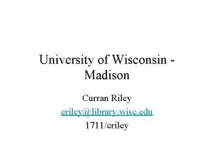 University of Wisconsin Madison Curran Riley crileylibrary wisc