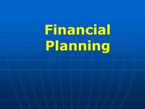 Financial Planning Financial Planning Portions taken from Emery