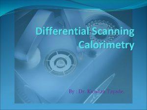 Differential Scanning Calorimetry By Dr Kundan Tayade Calorimeter