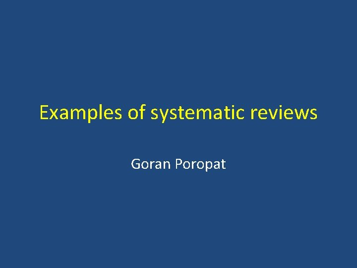 Examples of systematic reviews Goran Poropat Cochrane systematic