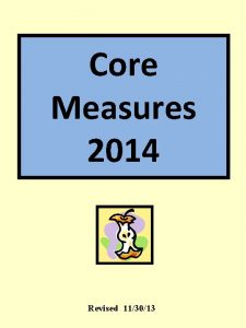 Core Measures 2014 Revised 113013 Core Measures Whats