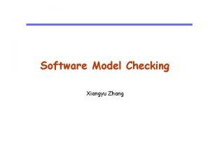 Software Model Checking Xiangyu Zhang Symbolic Software Model